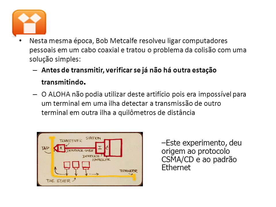Este experimento, deu origem ao protocolo CSMA/CD e ao padrão Ethernet
