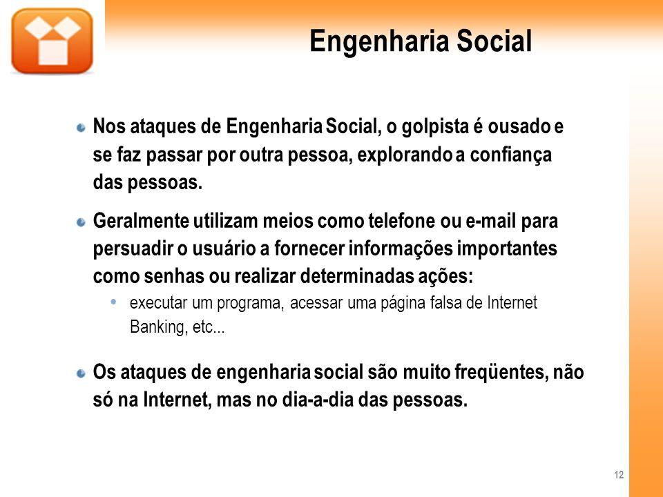 Engenharia Social Nos ataques de Engenharia Social, o golpista é ousado e se faz passar por outra pessoa, explorando a confiança das pessoas.