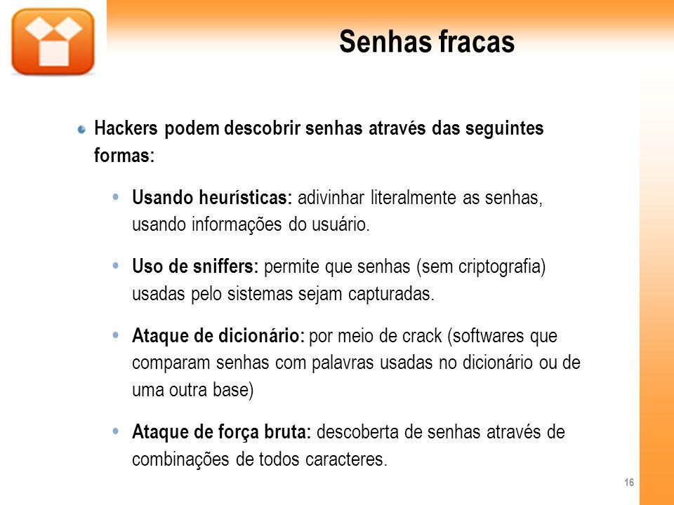 Senhas fracas Hackers podem descobrir senhas através das seguintes formas: