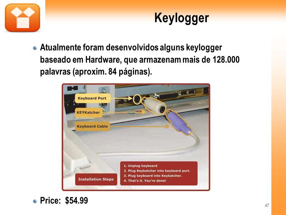 KeyloggerAtualmente foram desenvolvidos alguns keylogger baseado em Hardware, que armazenam mais de 128.000 palavras (aproxim. 84 páginas).
