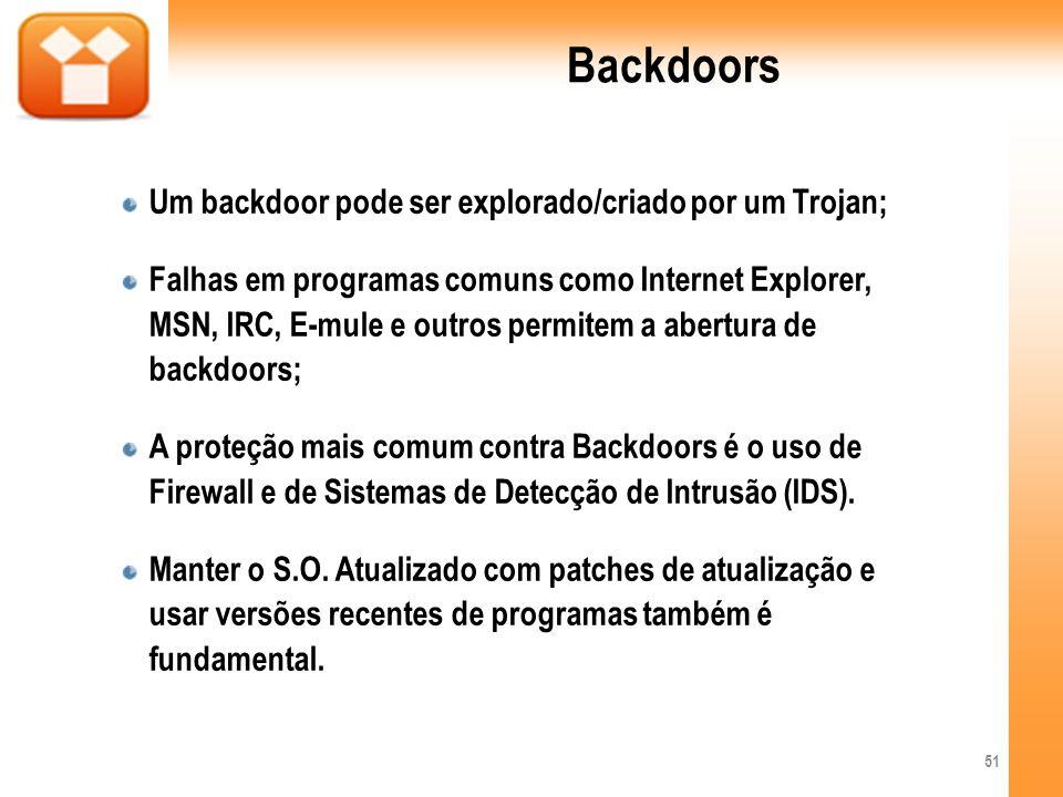 Backdoors Um backdoor pode ser explorado/criado por um Trojan;