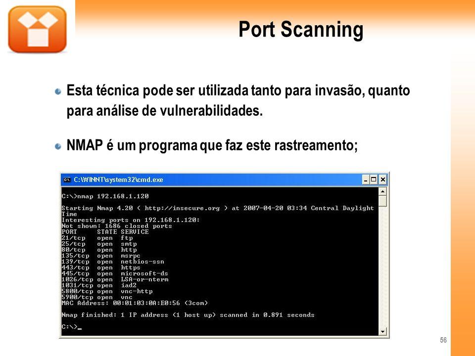 Port ScanningEsta técnica pode ser utilizada tanto para invasão, quanto para análise de vulnerabilidades.