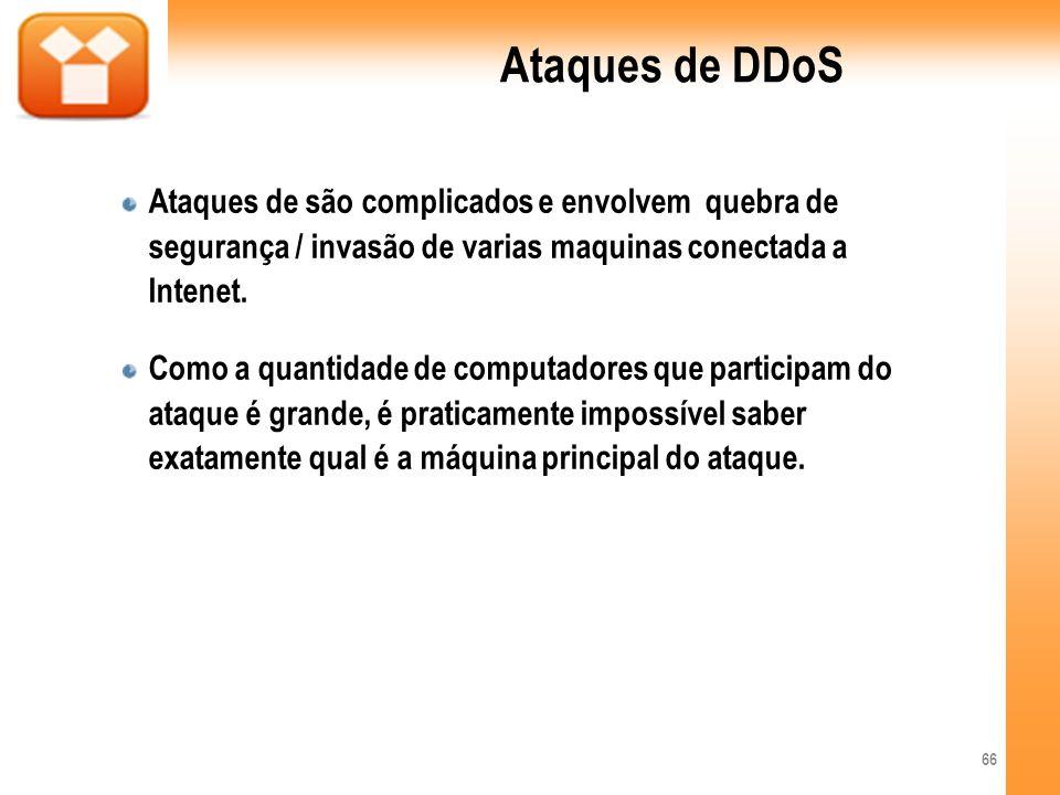 Ataques de DDoSAtaques de são complicados e envolvem quebra de segurança / invasão de varias maquinas conectada a Intenet.