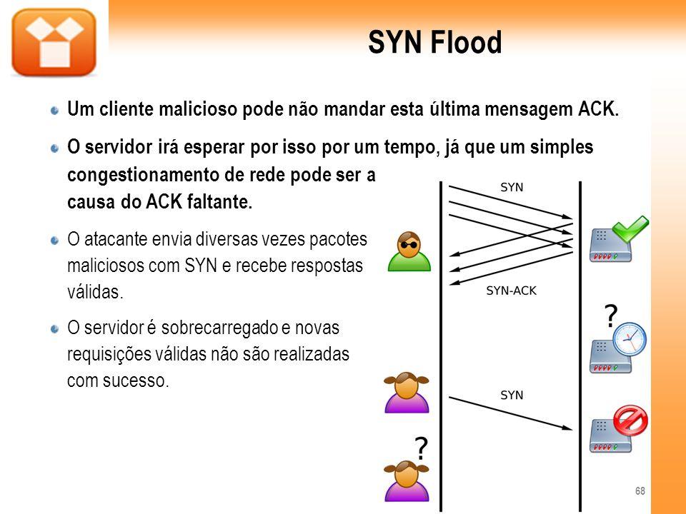 SYN FloodUm cliente malicioso pode não mandar esta última mensagem ACK.