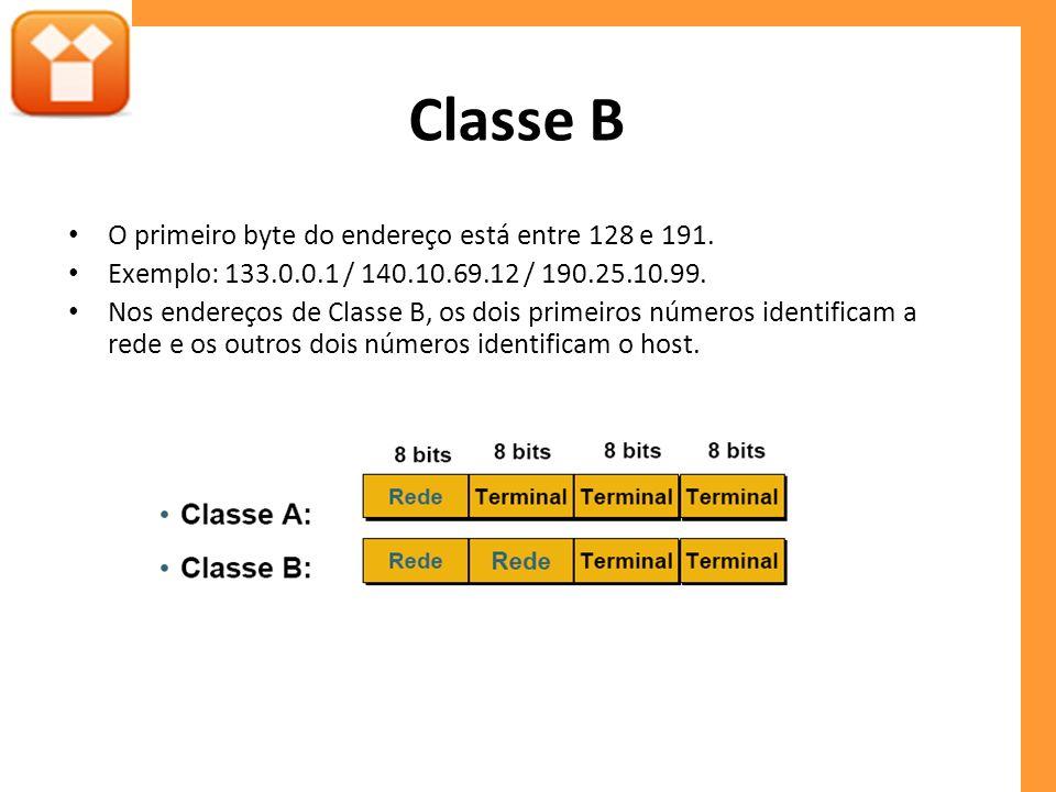 Classe B O primeiro byte do endereço está entre 128 e 191.