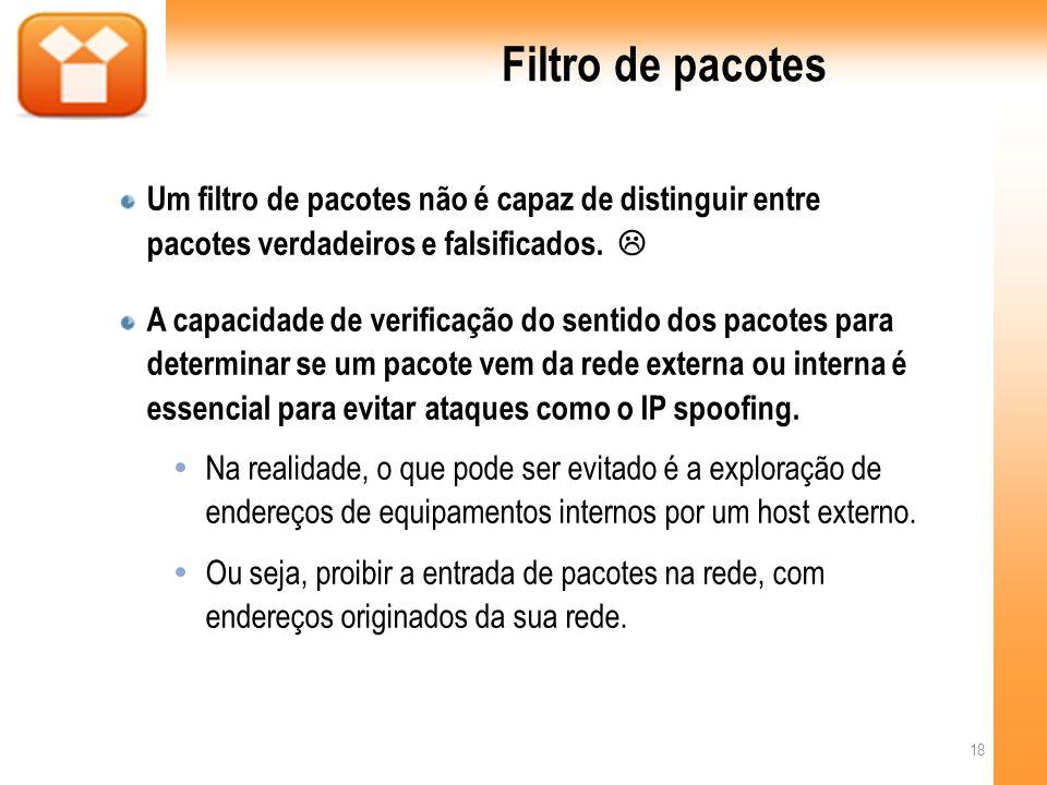 Filtro de pacotes Um filtro de pacotes não é capaz de distinguir entre pacotes verdadeiros e falsificados. 