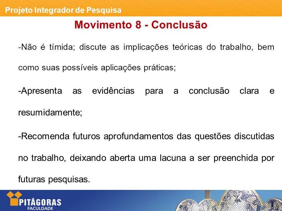 Movimento 8 - Conclusão -Não é tímida; discute as implicações teóricas do trabalho, bem como suas possíveis aplicações práticas;