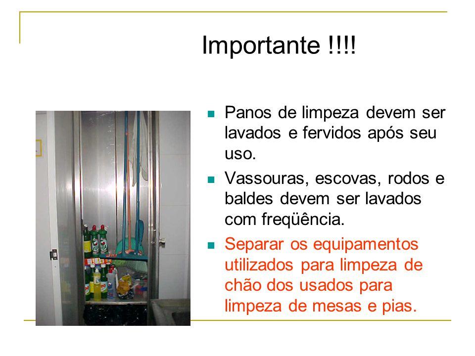 Importante !!!! Panos de limpeza devem ser lavados e fervidos após seu uso. Vassouras, escovas, rodos e baldes devem ser lavados com freqüência.