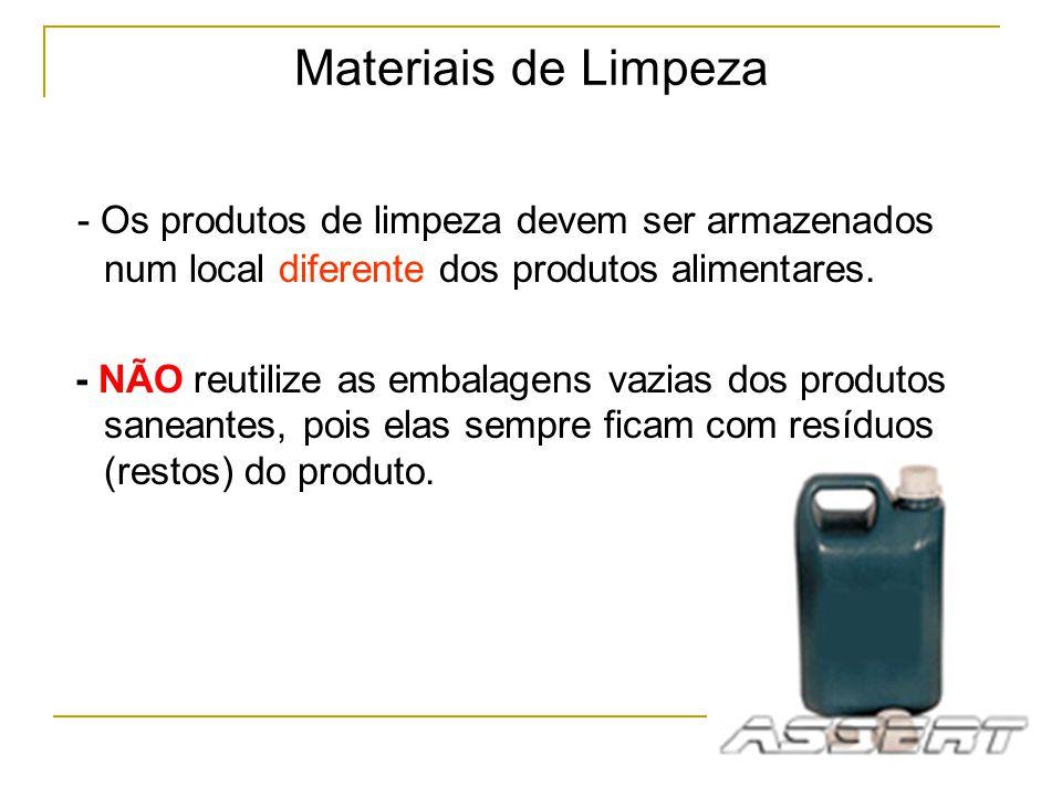 Materiais de Limpeza - Os produtos de limpeza devem ser armazenados num local diferente dos produtos alimentares.