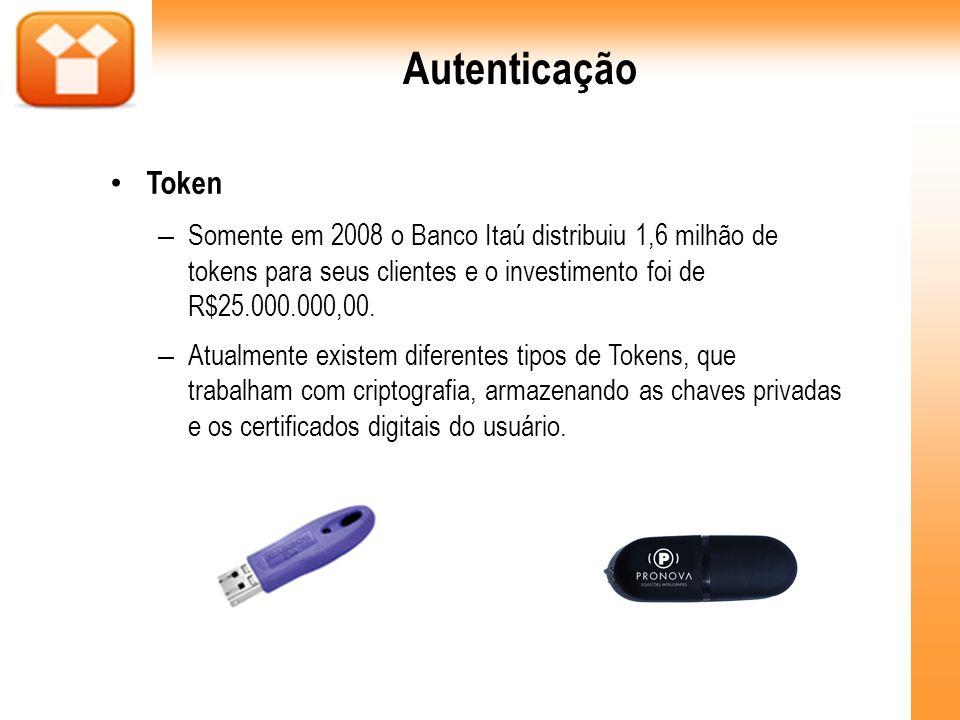 Autenticação Token. Somente em 2008 o Banco Itaú distribuiu 1,6 milhão de tokens para seus clientes e o investimento foi de R$25.000.000,00.