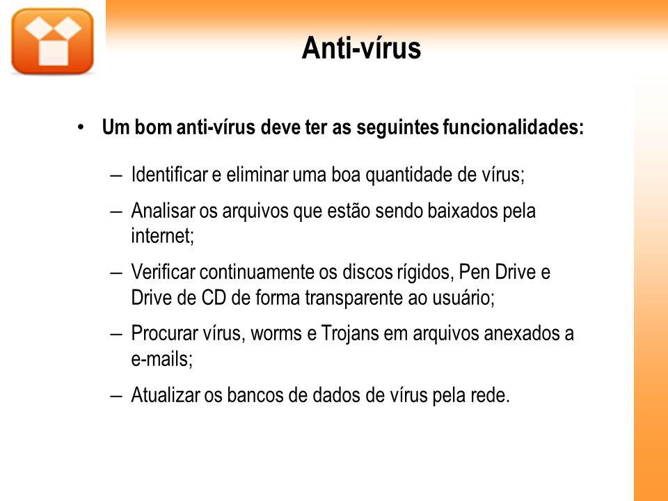 Anti-vírus Um bom anti-vírus deve ter as seguintes funcionalidades: