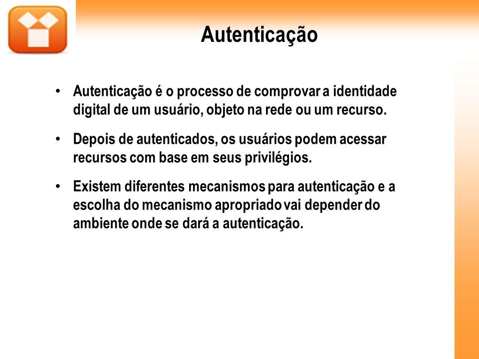 Autenticação Autenticação é o processo de comprovar a identidade digital de um usuário, objeto na rede ou um recurso.