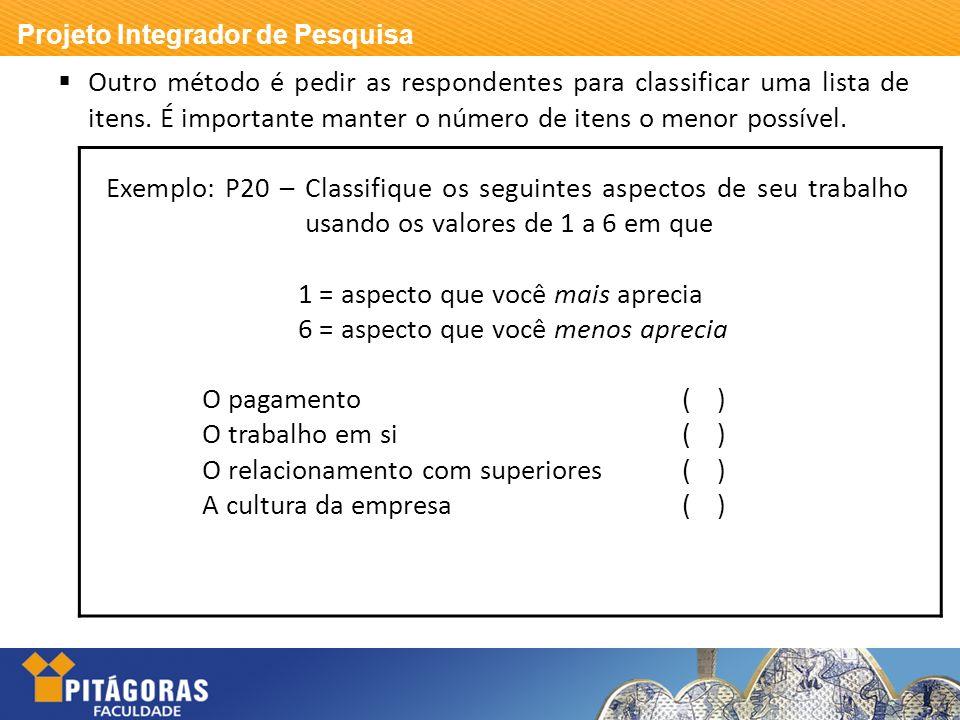 Outro método é pedir as respondentes para classificar uma lista de itens. É importante manter o número de itens o menor possível.