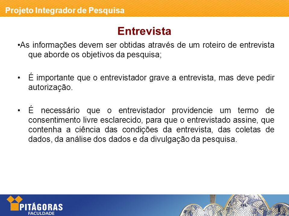 Entrevista •As informações devem ser obtidas através de um roteiro de entrevista que aborde os objetivos da pesquisa;