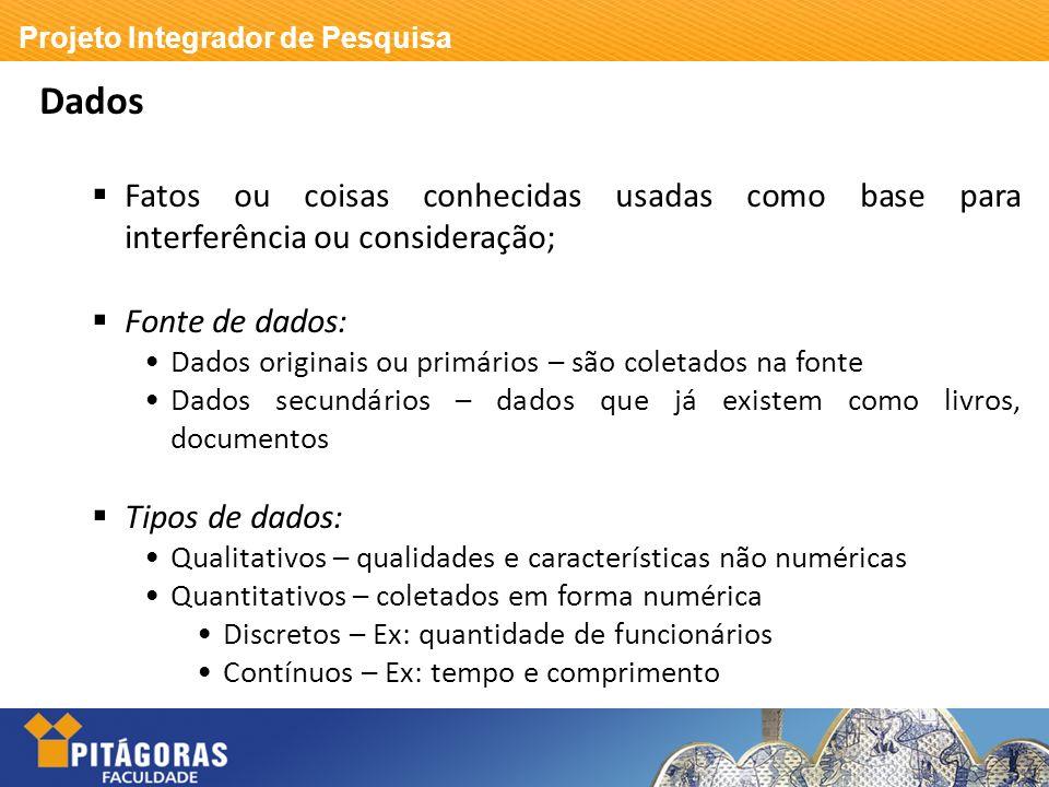 Dados Fatos ou coisas conhecidas usadas como base para interferência ou consideração; Fonte de dados: