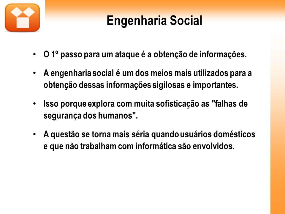 Engenharia SocialO 1º passo para um ataque é a obtenção de informações.