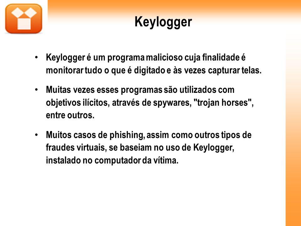 KeyloggerKeylogger é um programa malicioso cuja finalidade é monitorar tudo o que é digitado e às vezes capturar telas.