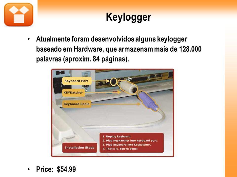 Keylogger Atualmente foram desenvolvidos alguns keylogger baseado em Hardware, que armazenam mais de 128.000 palavras (aproxim. 84 páginas).