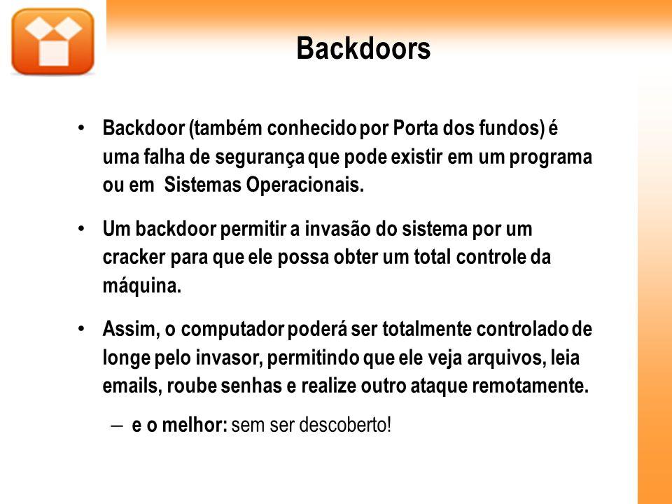 Backdoors Backdoor (também conhecido por Porta dos fundos) é uma falha de segurança que pode existir em um programa ou em Sistemas Operacionais.