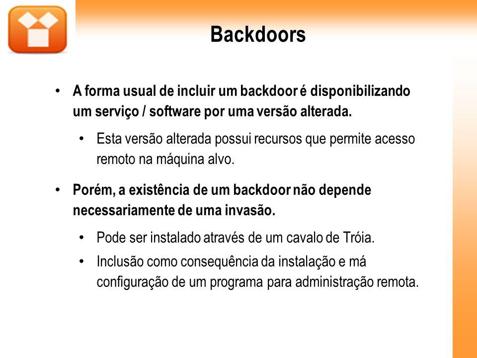 Backdoors A forma usual de incluir um backdoor é disponibilizando um serviço / software por uma versão alterada.