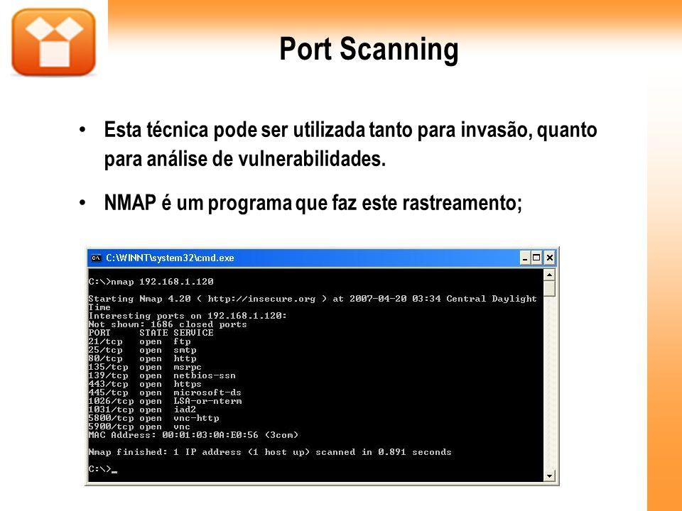 Port Scanning Esta técnica pode ser utilizada tanto para invasão, quanto para análise de vulnerabilidades.