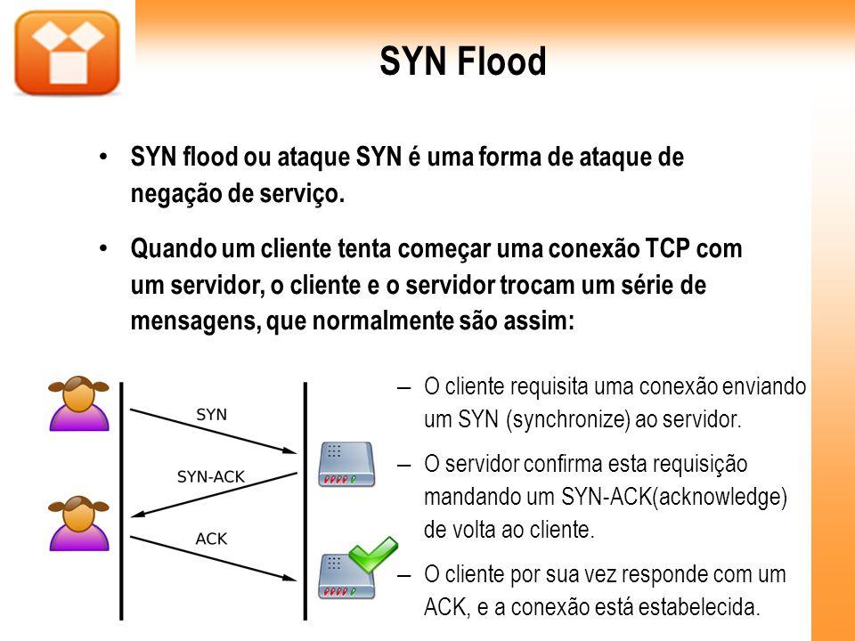 SYN Flood SYN flood ou ataque SYN é uma forma de ataque de negação de serviço.