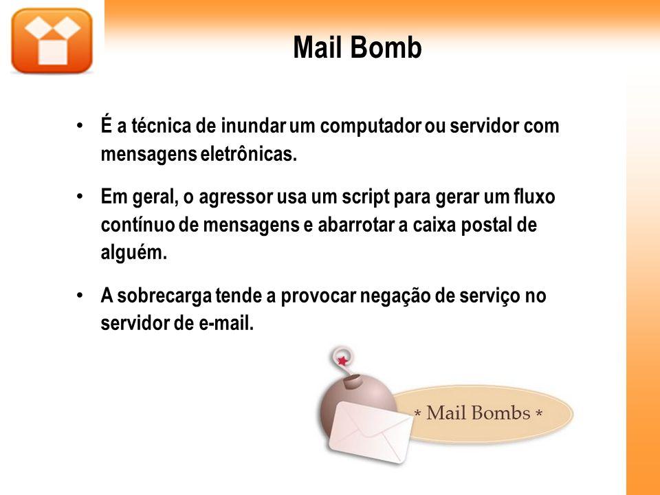 Mail Bomb É a técnica de inundar um computador ou servidor com mensagens eletrônicas.