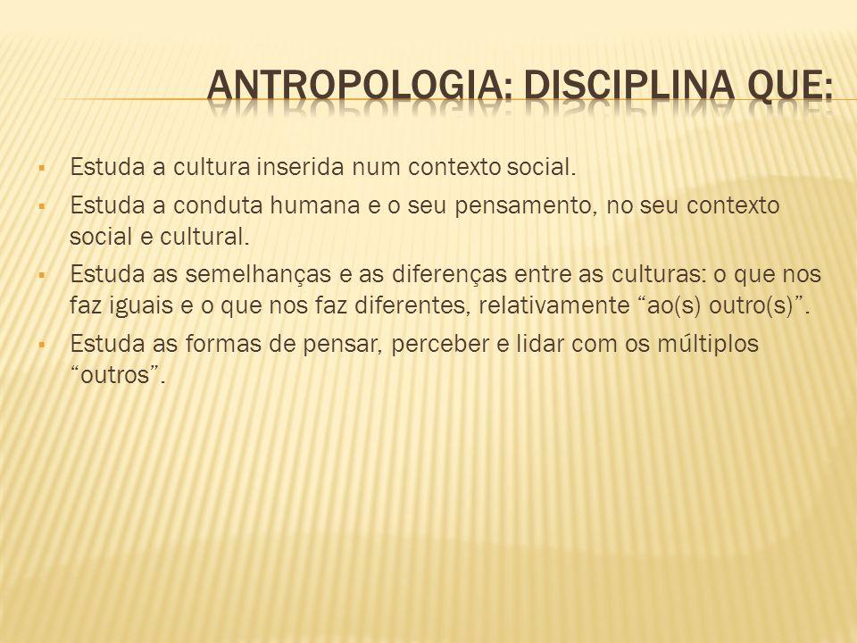 Antropologia: disciplina que: