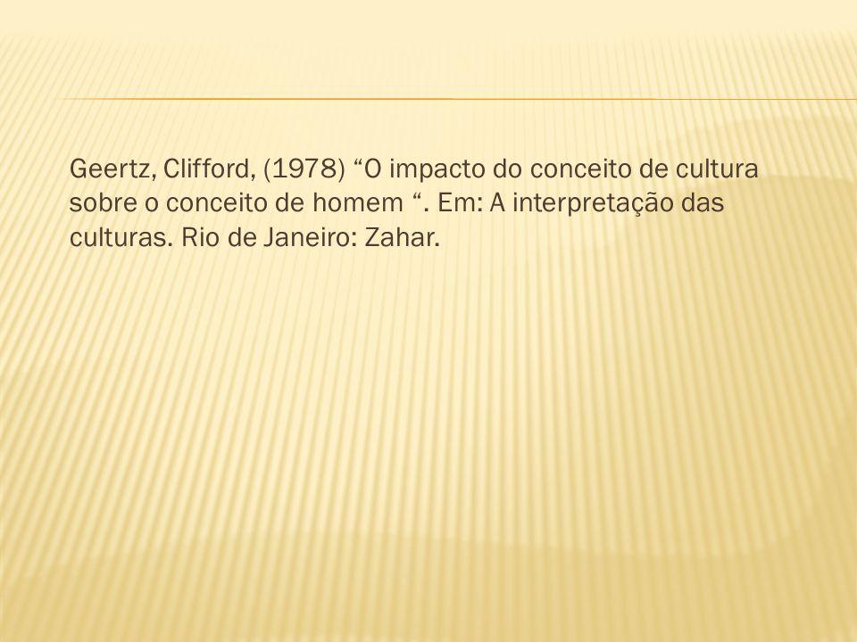 Geertz, Clifford, (1978) O impacto do conceito de cultura sobre o conceito de homem .