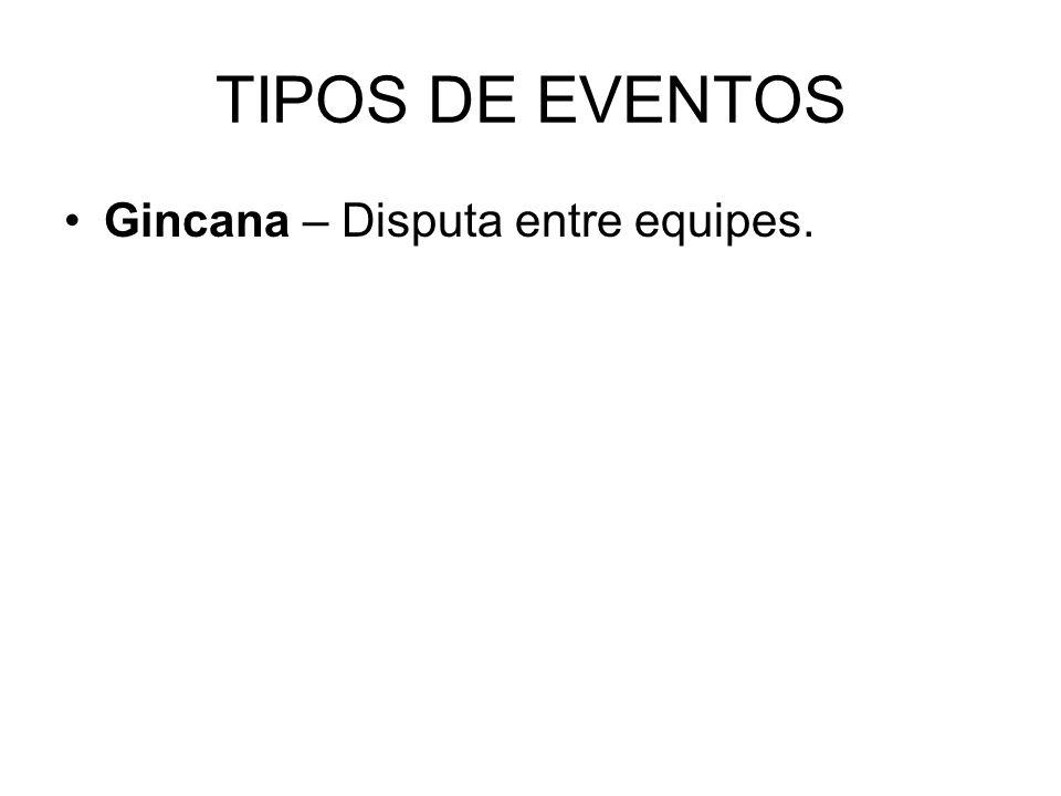 TIPOS DE EVENTOS Gincana – Disputa entre equipes.