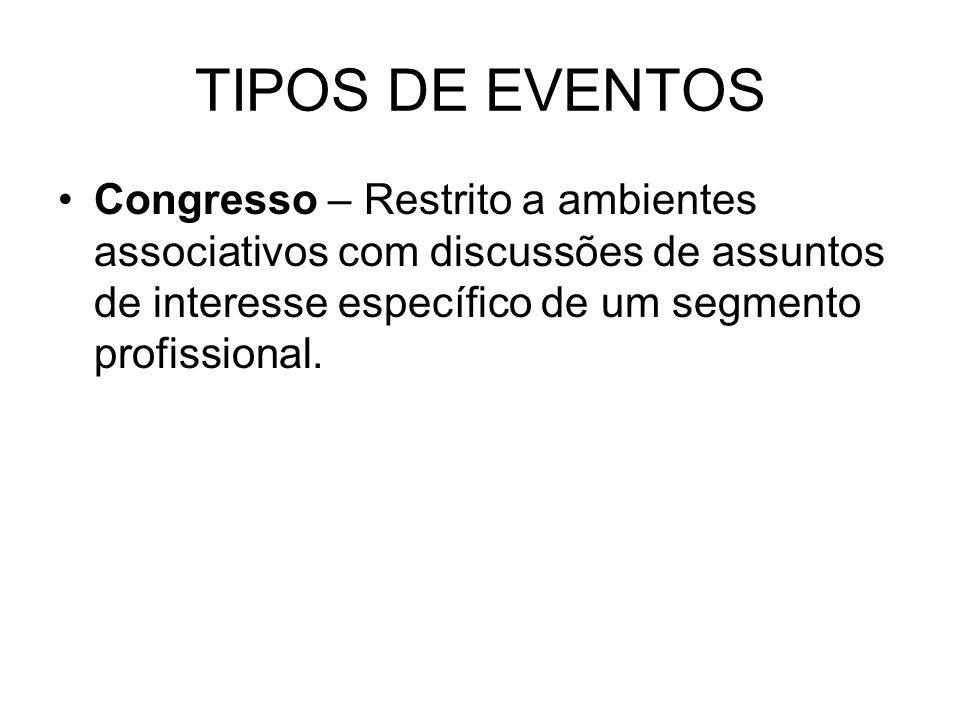 TIPOS DE EVENTOS Congresso – Restrito a ambientes associativos com discussões de assuntos de interesse específico de um segmento profissional.