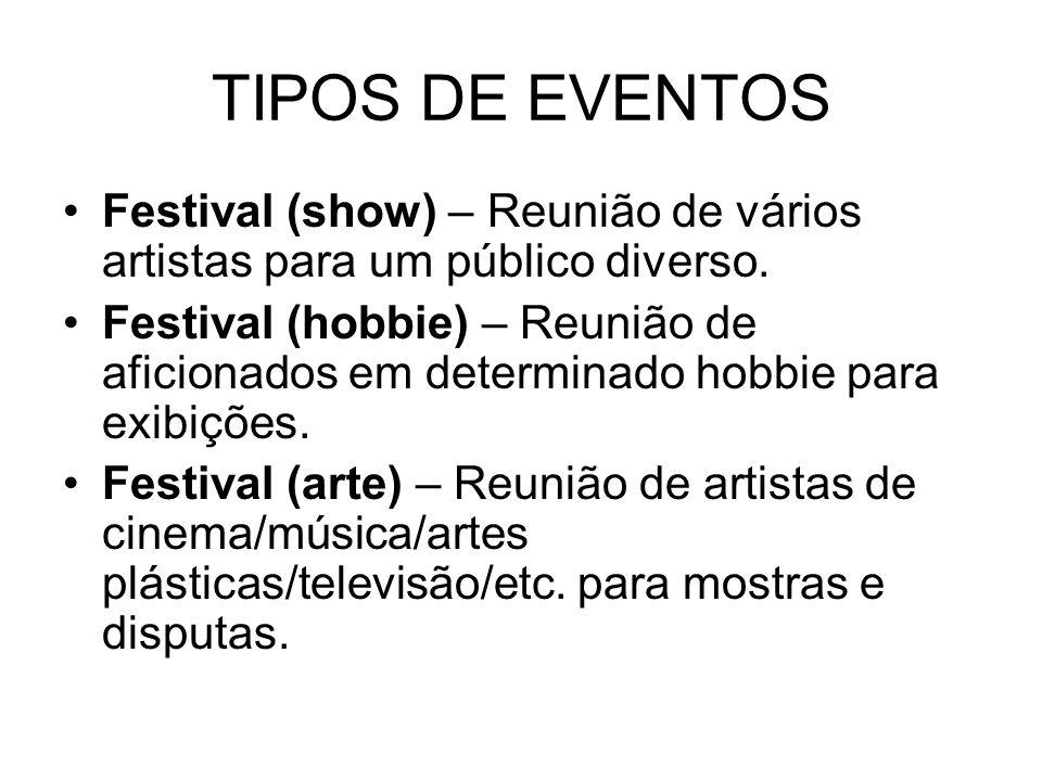 TIPOS DE EVENTOS Festival (show) – Reunião de vários artistas para um público diverso.