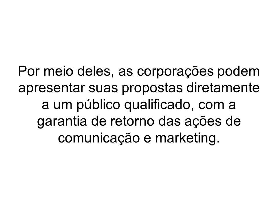 Por meio deles, as corporações podem apresentar suas propostas diretamente a um público qualificado, com a garantia de retorno das ações de comunicação e marketing.