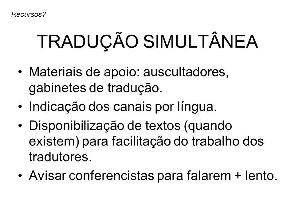 Recursos TRADUÇÃO SIMULTÂNEA. Materiais de apoio: auscultadores, gabinetes de tradução. Indicação dos canais por língua.