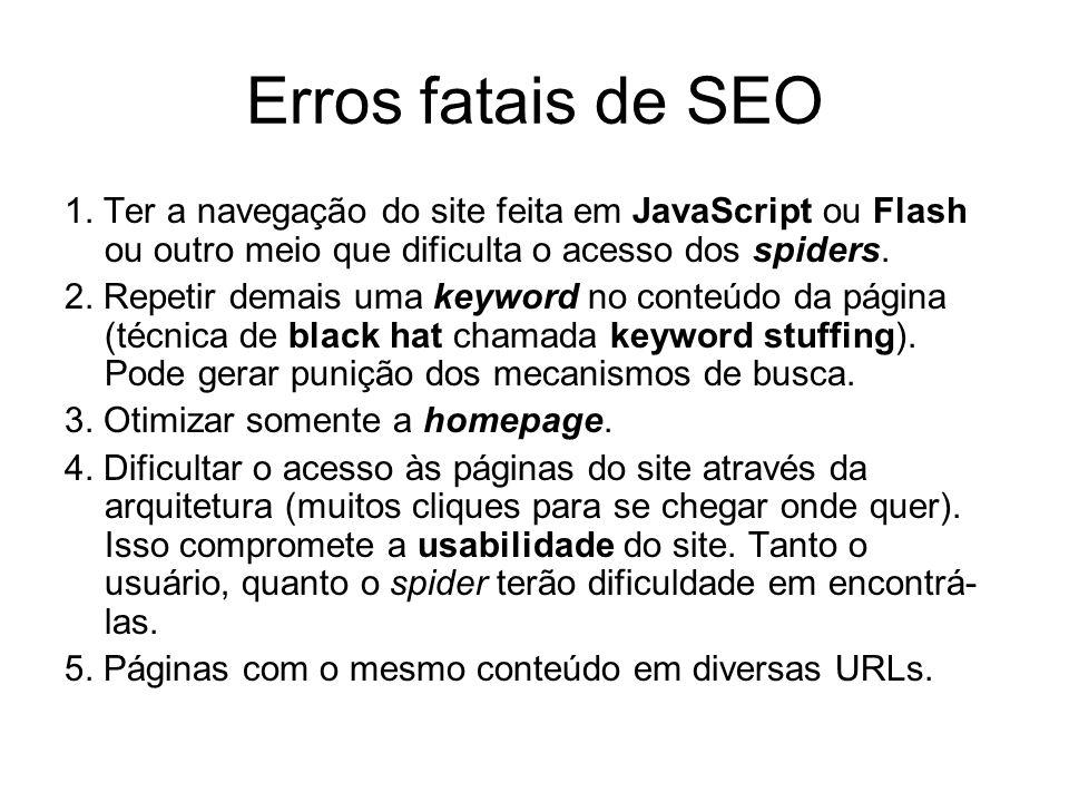Erros fatais de SEO 1. Ter a navegação do site feita em JavaScript ou Flash ou outro meio que dificulta o acesso dos spiders.