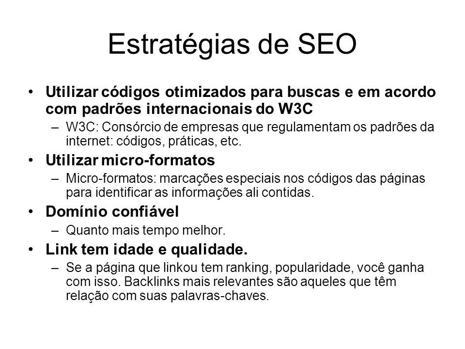 Estratégias de SEO Utilizar códigos otimizados para buscas e em acordo com padrões internacionais do W3C.
