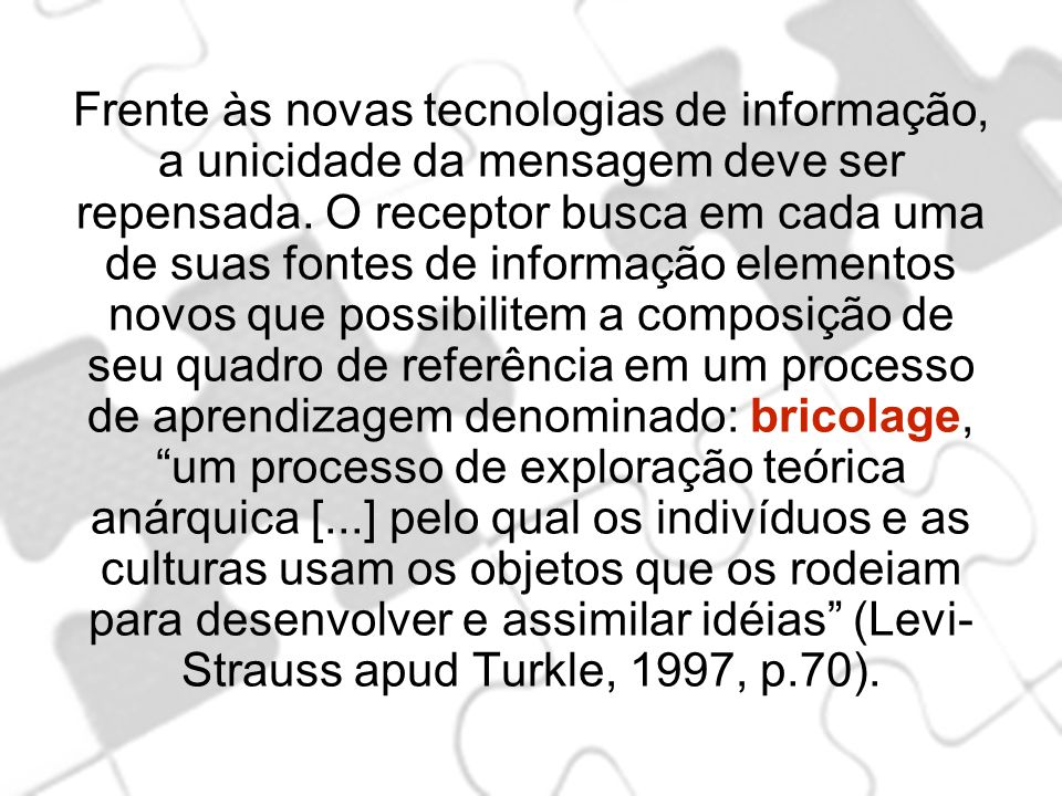 Frente às novas tecnologias de informação, a unicidade da mensagem deve ser repensada.