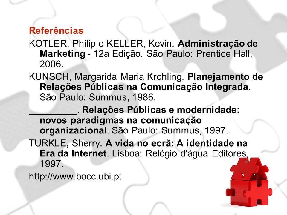 Referências KOTLER, Philip e KELLER, Kevin. Administração de Marketing - 12a Edição. São Paulo: Prentice Hall, 2006.