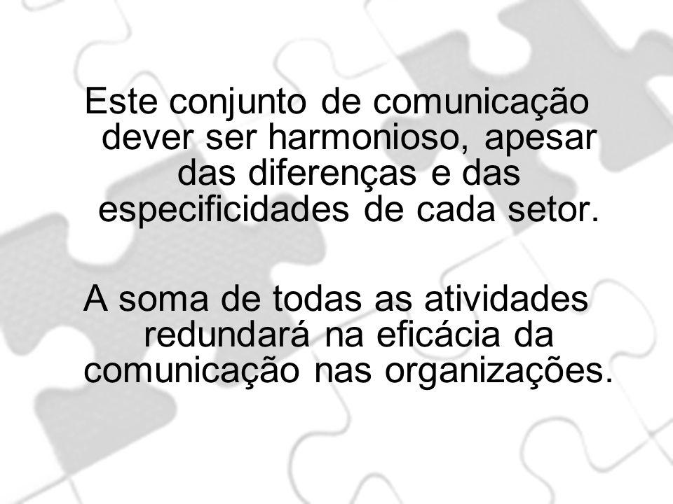 Este conjunto de comunicação dever ser harmonioso, apesar das diferenças e das especificidades de cada setor.