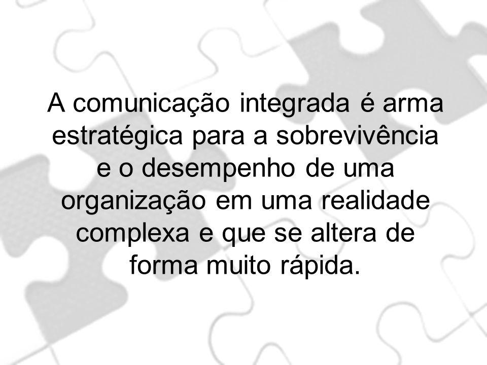 A comunicação integrada é arma estratégica para a sobrevivência e o desempenho de uma organização em uma realidade complexa e que se altera de forma muito rápida.