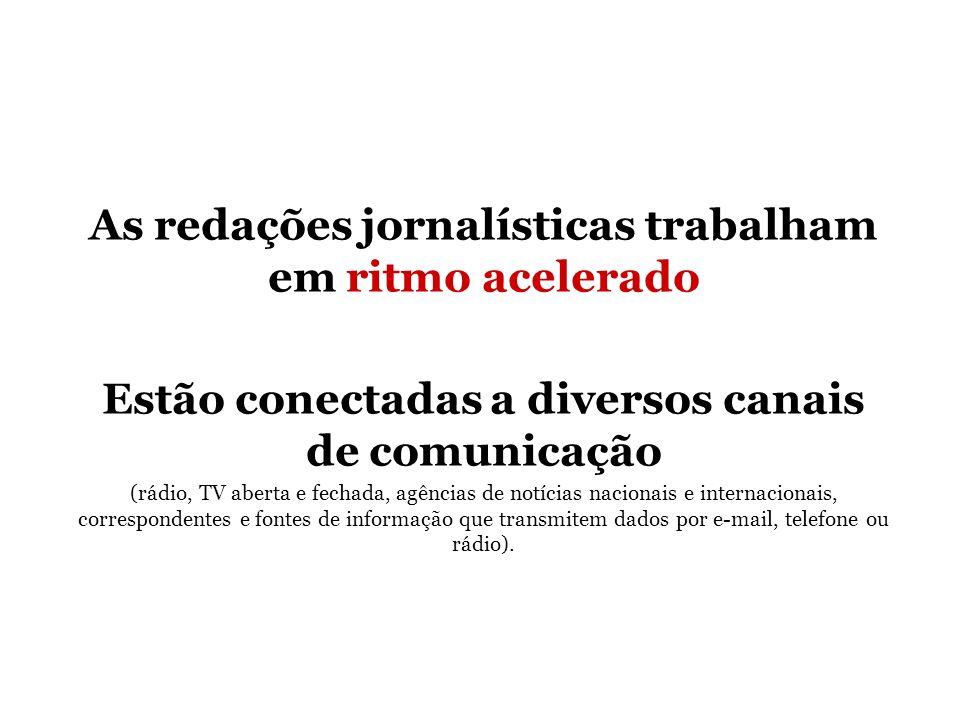 As redações jornalísticas trabalham em ritmo acelerado