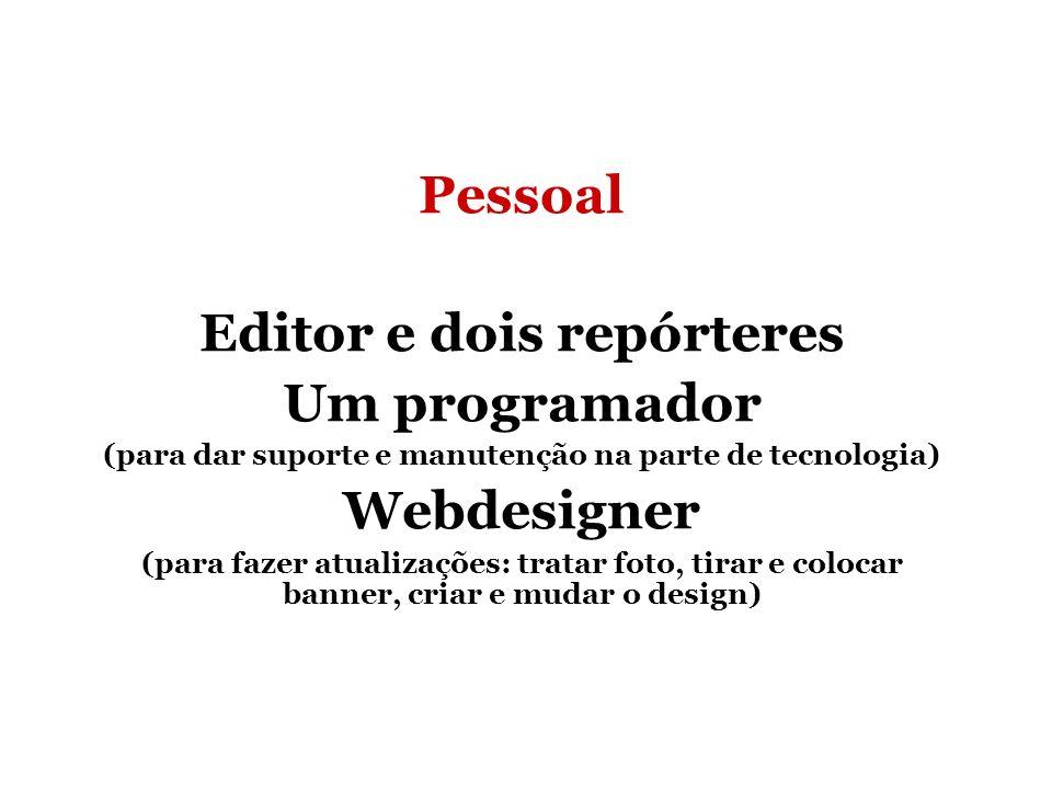 Pessoal Editor e dois repórteres Um programador Webdesigner
