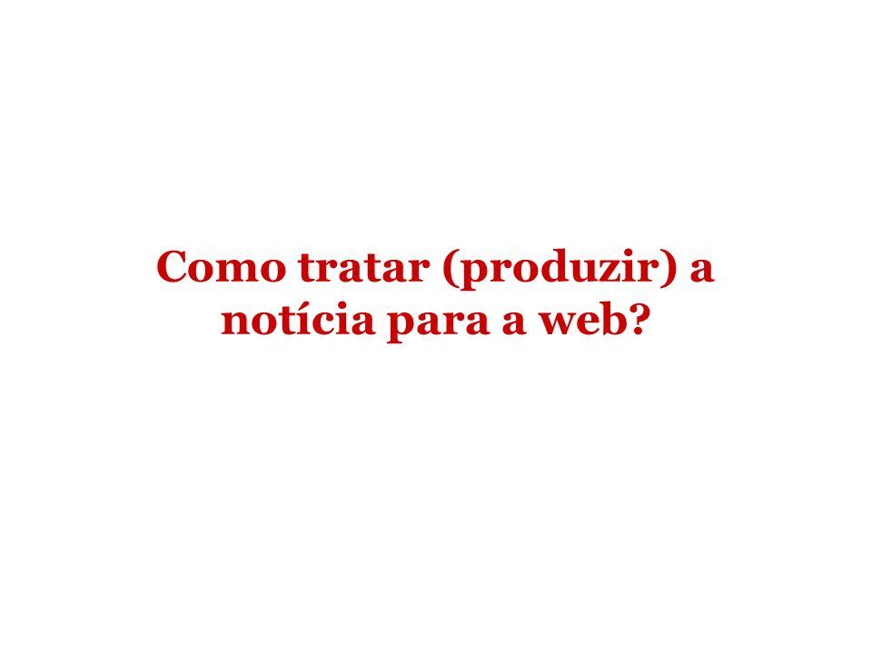 Como tratar (produzir) a notícia para a web
