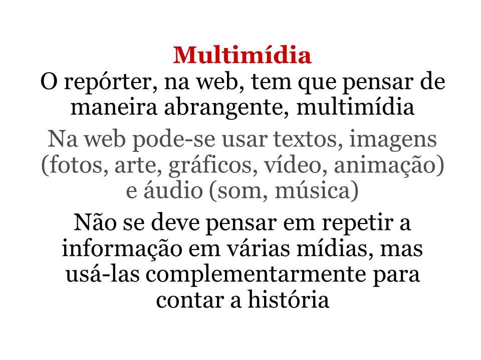 Multimídia O repórter, na web, tem que pensar de maneira abrangente, multimídia
