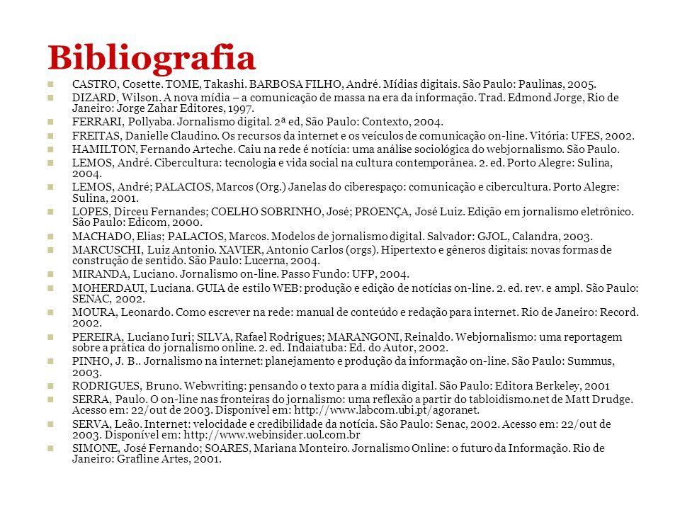 Bibliografia CASTRO, Cosette. TOME, Takashi. BARBOSA FILHO, André. Mídias digitais. São Paulo: Paulinas, 2005.