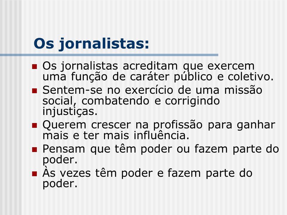 Os jornalistas: Os jornalistas acreditam que exercem uma função de caráter público e coletivo.