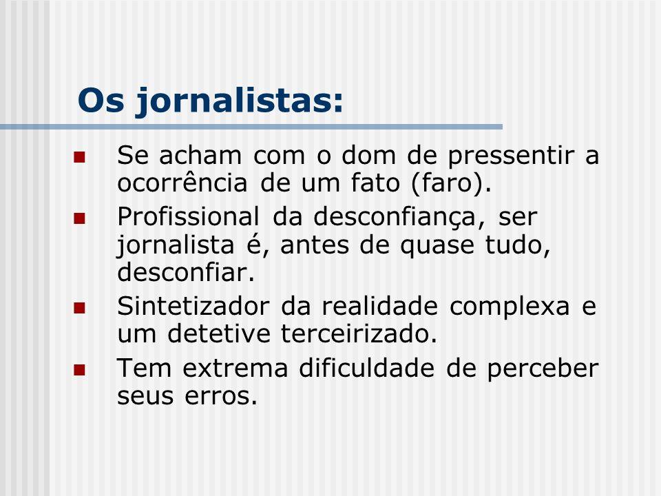 Os jornalistas: Se acham com o dom de pressentir a ocorrência de um fato (faro).