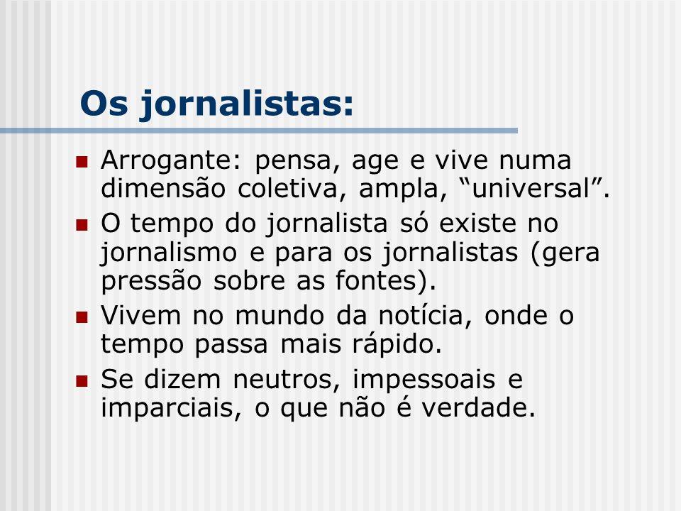 Os jornalistas: Arrogante: pensa, age e vive numa dimensão coletiva, ampla, universal .