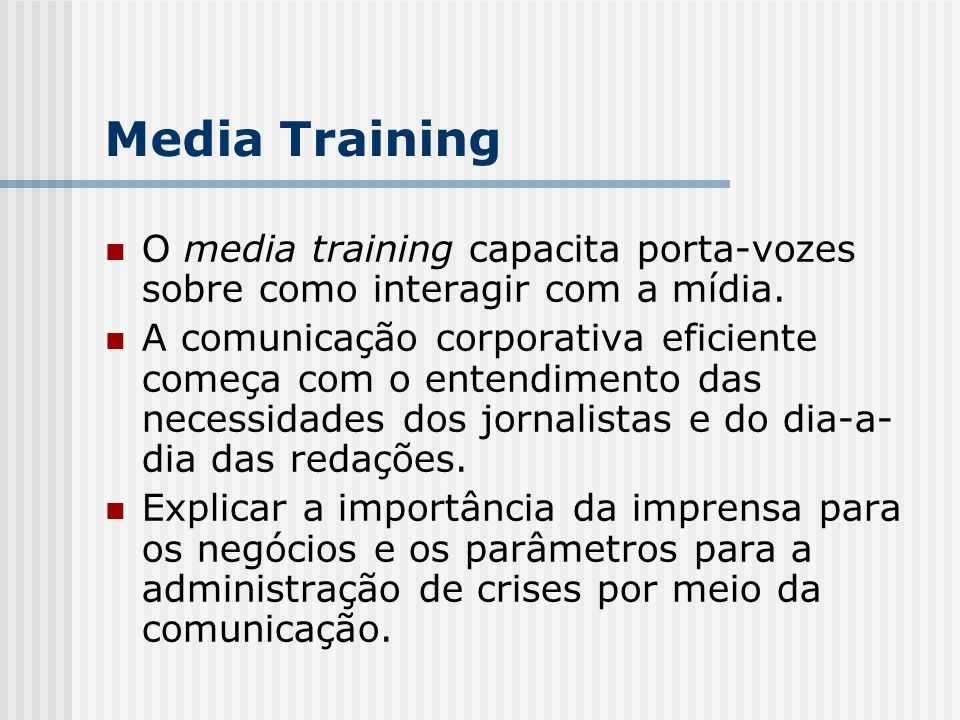 Media Training O media training capacita porta-vozes sobre como interagir com a mídia.