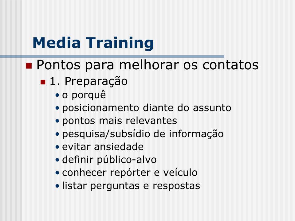 Media Training Pontos para melhorar os contatos 1. Preparação o porquê